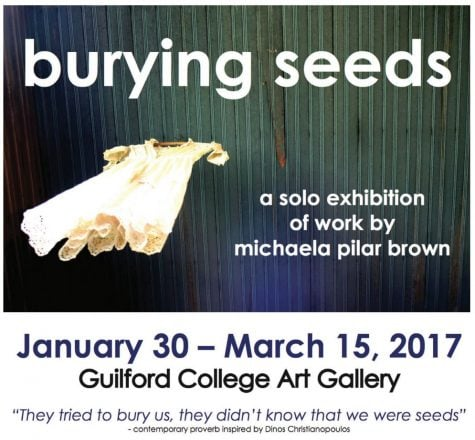 The art exhibition Burying Seeds by Michaela Pillar Brown will be open to the Guilford community and to the public until Wednesday, March 15th at Hege Library.